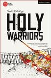 Holy Warriors : A Fantasia on the Third Crusade and the History of Violent Struggle in the Holy Lands, Eldridge, David, 1474216390