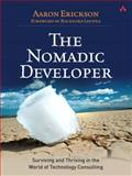 The Nomadic Developer : Surviving and Thriving in the World of Technology Consulting, Erickson, Aaron, 0321606396