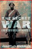The Secret War : A True History of Queensland's Native Police, Richards, Jonathan, 070223639X