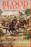 Blood and Treasure : Confederate Empire in the Southwest, Frazier, Donald S., 0890966397