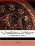 La Province Romaine Proconsulaire D'Asie Depuis Ses Origines Jusqu'À la Fin du Haut-Empire, Victor Chapot, 1143546393