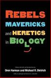 Rebels, Mavericks, and Heretics in Biology, , 030011639X