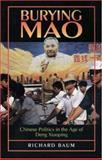 Burying Mao : Chinese Politics in the Age of Deng Xiaoping, Baum, Richard, 069103639X