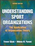 Understanding Sport Organizations : The Application of Organization Theory, Slack, Trevor and Parent, Milena, 0736056394