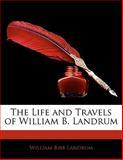 The Life and Travels of William B Landrum, William Bibb Landrum, 1142926397