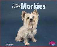 You'll Love Morkies, Erin Edison, 1491406399