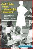 And They Were Wonderful Teachers : Florida's Purge of Gay and Lesbian Teachers, Graves, Karen L., 0252076397