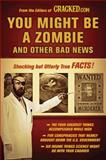 You Might Be a Zombie and Other Bad News, Cracked.com Staff, 0452296390