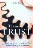 Terms of Trust : Arguments over Ethics in Australian Government, Uhr, John, 0868406392