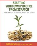 Starting Your Own Practice from Scratch, Caroline Joy Co, 1450596398