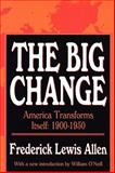 The Big Change : America Transforms Itself, 1900-1950, Allen, Frederick Lewis, 1560006390
