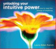 Unlocking Your Intuitive Power, Laura Alden Kamm, 1591796393