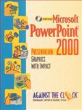 Microsoft PowerPoint 2000 : Presentation Graphics with Impact, Against the Clock, Inc. Staff, 013012639X