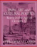 Papal Art and Cultural Politics : Rome in the Age of Clement XI, Johns, Christopher M., 0521416396
