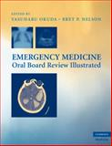 Emergency Medicine Oral Board Review Illustrated, Nelson, Bret P. and Okuda, Yasuharu, 0521896398