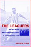 The Leaguers : The Making of Professional Football in England, 1900-1939, Taylor, Matthew, 0853236399