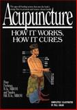 Acupuncture : How It Works, How It Cures, Firebrace, Peter and Hill, Sandra, 0879836393