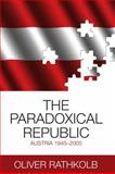 The Paradoxical Republic : Austria, 1945-2005, Rathkolb, Oliver, 1845456394