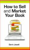 How to Sell and Market Your Book, Darin Jewell, 1907756396
