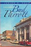 The Ghost of Bud Parrott, Judson N. Hout, 1935166395