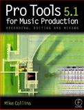 Pro Tools for Music Production : Recording, Editing and Mixing, Mike Collins, 0240516400