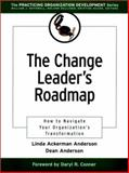 The Change Leader's Roadmap : How to Navigate Your Organization's Transformation, Anderson, Dean W. and Anderson, Linda Ackerman, 0787956406