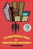 The Single Woman's Guide to Urban Disaster Preparedness, Pamela Johnson, 1479276405