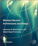 Wireless Receiver Architectures and Design : Antennas, RF, Mixed Signal, and Digital Signal Processing, Rouphael, Tony J., 0123786401