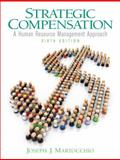 Strategic Compensation : A Human Resource Management Approach, Martocchio, Joseph J., 0136106404