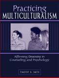 Practicing Multiculturalism : Affirming Diversity in Counseling and Psychology, Smith, Timothy B., 020533640X