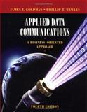 Applied Data Communications : A Business-Oriented Approach, Goldman, James E. and Rawles, Phillip T., 0471346403