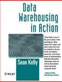 Data Warehousing in Action, Kelly, Sean, 0471966401