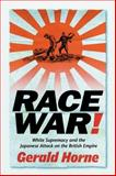 Race War! : White Supremacy and the Japanese Attack on the British Empire, Horne, Gerald, 0814736408