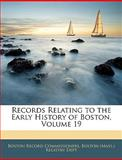 Records Relating to the Early History of Boston, Boston . Record Commissioners, 114614640X