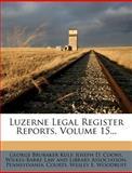 Luzerne Legal Register Reports, Volume 15..., George Brubaker Kulp, 1272496406