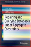 Repairing and Querying Databases under Aggregate Constraints, Flesca, Sergio and Furfaro, Filippo, 146141640X
