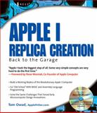 Apple I Replica Creation : Back to the Garage, Owad, Tom, 193183640X
