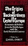 Origins of Backwardness in Eastern Europe - Economics and Politics from the Middle Ages until the Early Twentieth Century, Chirot, Daniel, 0520076400