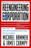 Reengineering the Corporation : A Manifesto for Business Revolution, Hammer, Michael and Champy, James, 0887306403