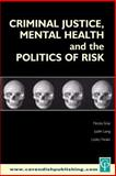 Criminal Justice, Mental Health and the Politics of Risk, , 1859416403