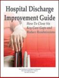 Hospital Discharge Improvement Guide : How to Close Six Key Care Gaps and Reduce Readmissions, Susan Shepard, 1936186403