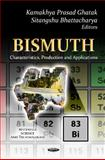 Bismuth : Characteristics, Production and Applications, Ghatak, Kamakhya Prasad and Bhattacharya, Sitangshu, 1614706409
