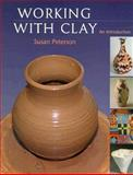 Working with Clay : An Introduction, Peterson, Susan, 0130996408