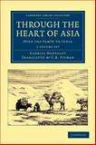 Through the Heart of Asia 2 Volume Set : Over the Pam#239;r to India, Bonvalot, Gabriel, 1108046401