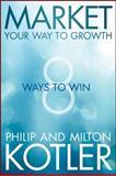 Market Your Way to Growth, Philip Kotler and Milton Kotler, 111849640X