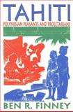 Tahiti : Polynesian Peasants and Proletarians, Finney, Ben R., 1412806402