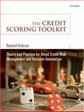 The Credit Scoring Toolkit : Theory and Practice for Retail Credit Risk Management and Decision Automation, Anderson, Raymond, 0199226407
