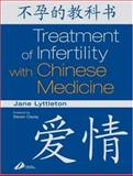 The Treatment of Infertility with Chinese Medicine, Lyttleton, Jane, 044306640X
