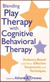 Blending Play Therapy with Cognitive Behavioral Therapy : Evidence-Based and Other Effective Treatments and Techniques, , 0470176407