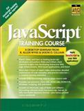 The Javascript Training Course : A Desktop Seminar from Allen Wyke and Jason D. Gilliam, Wyke, R. Allen and Gilliam, Jason D., 0130356409